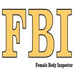 FBI: Female Body Inspector