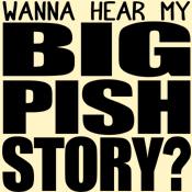 BIG PISH story