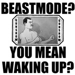 BEASTMODE? YOU MEAN WAKING UP?