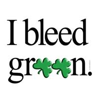 I bleed green; St. Patrick's Day
