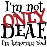 I'm not ONLY Deaf, I'm ignoring you!