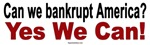 Can we bankrupt America? Yes We Can!