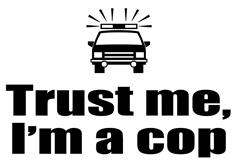 Trust Me I'm a Cop t-shirt