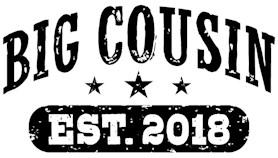 Big Cousin Est. 2018 t-shirts