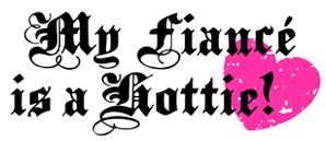 My Fiance is a hottie t-shirt