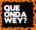 Que onda Wey?