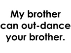 My Brother Can Out-Dance Your Brother