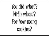 You Did What? With Whom? For How Many Cookies?