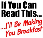 If You Can Read This...I'll Be Making You Breakfas