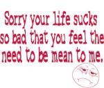 I'm sorry your life sucks