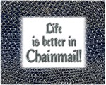 Life is Better in Chainmail