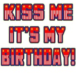 Kiss Me It's My (4th of July) Birthday!