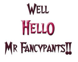 Well HELLO Mr. Fancypants!!