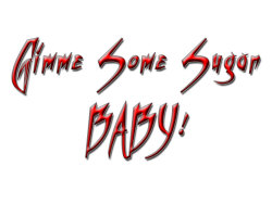 Gimme Some Sugar Baby!!