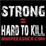 STRONG = HARD TO KILL