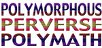 Polymorphous Perverse Polymath