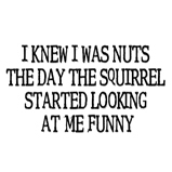 I knew I was nuts...