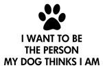 I want to be the person my dog thinks I am
