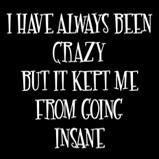 I have always been crazy..
