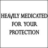 HEAVILY MEDICATED