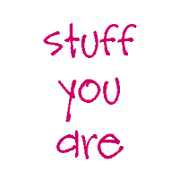 Stuff you Are