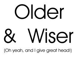 Older & Wiser (Great head)