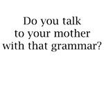 Bad grammar in front of mom