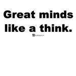 Great minds like a think