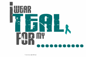 I Wear Teal For My......6