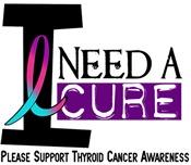 I Need A Cure THYROID CANCER