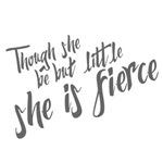 Though she be but little, she is fierc