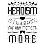 Heroism is endurance for one moment more.
