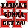 Karma's Gonna Get Ya!