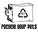 Recycle your pets.