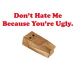 Don't Hate Me Because You're Ugly