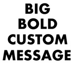 Personalized Bold Font Messages.