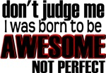 Awesome, Not Perfect