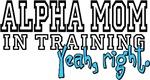 Alpha Mom in Training