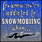 You Know You're Addicted To Snowmobiling T-shirts