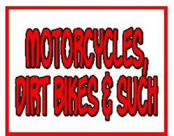 Motorcycles, Dirt Bikes & Such
