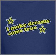 I Make Dreams Come True Funny T-Shirt
