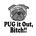 PUG it Out Bitch