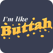 I'm Like Buttah