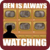 Ben Is Always Watching
