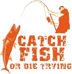 Catch Fish Or Die Trying