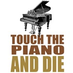 Touch the Piano and Die T-Shirts