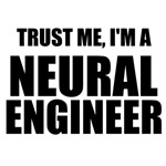 Trust Me, I'm A Neural Engineer