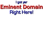 Eminent Domain?  I got yer Eminent Domain!