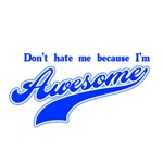 Don't hate me because I'm awesome