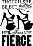 Though She Be But Little Her Shoes Are Fierce